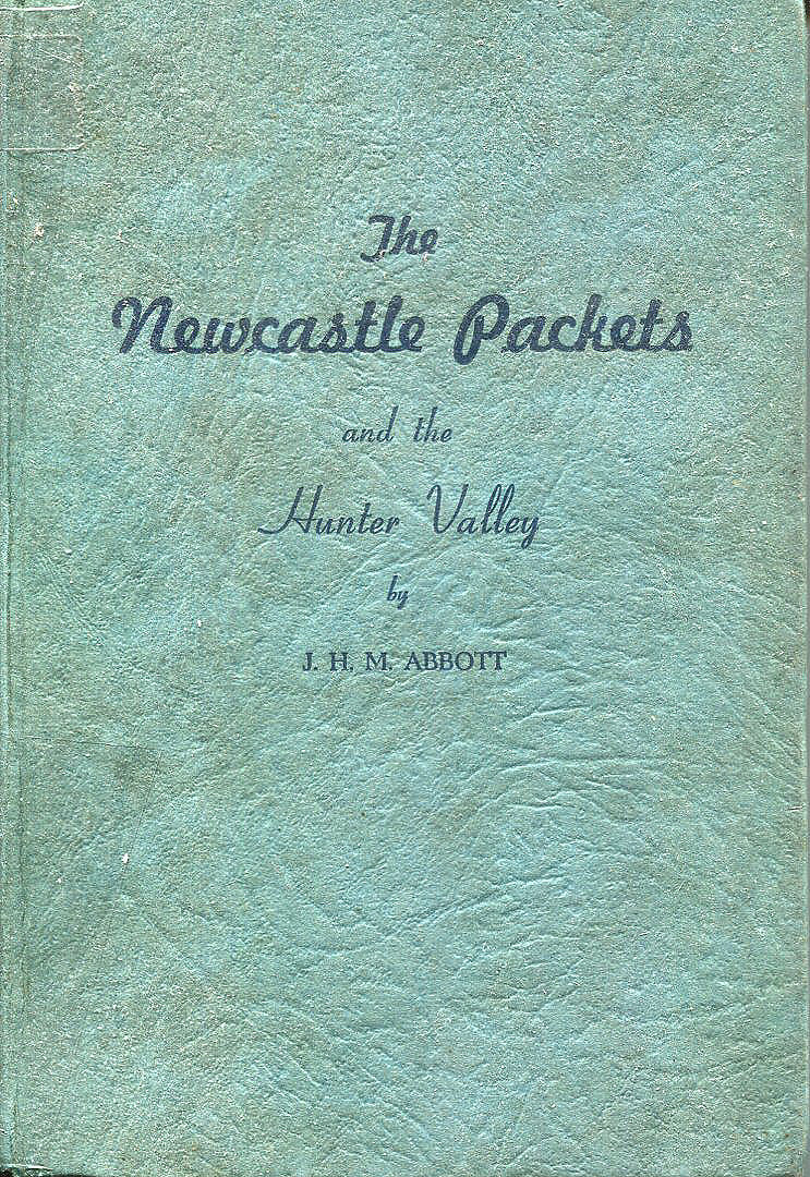 The Newcastle Packets and the Hunter Valley, by J  H  M  Abbott
