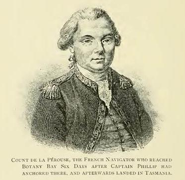 Count De La Pérouse, The French Navigator who reached Botany Bay Six Days after Captain Phillip had anchored there, and afterwards landed in Tasmania.