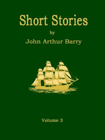 Short Stories by John Arthur Barry Volume 3 6c035309106